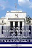 The ABC of the Federal Reserve System: Why the Federal Reserve System Was Called Into Being, the Main Features of Its Organization, and How It Works