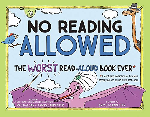 Compare Textbook Prices for No Reading Allowed: The WORST Read-Aloud Book Ever  ISBN 0760789291500 by Haldar, Raj,Carpenter, Chris,Gladfelter, Bryce
