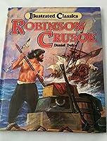 Robinson Crusoe: Illustrated Classics 0528823698 Book Cover