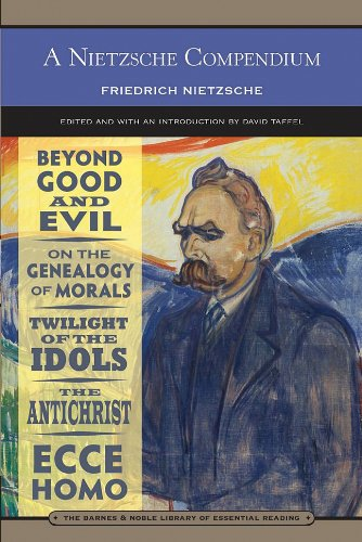 A Nietzsche Compendium (Barnes & Noble Library of Essential Reading): Beyond Good and Evil, On the Genealogy of Morals,
