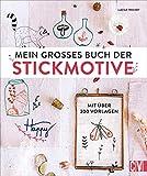 Mein großes Buch der Stickmotive. Mit über 300 Vorlagen. Motive wie kleine Skizzen: Sticken in aktueller Optik. Für Anfängerinnen und Fortgeschrittene.