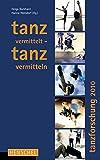 Tanz vermittelt - Tanz vermitteln: Tanzforschung 2010 - Helga Burkhard