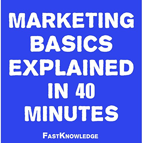 Marketing Basics Explained in 40 Minutes audiobook cover art