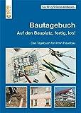 Bautagebuch: Auf den Bauplatz, fertig, los! Das Tagebuch für Ihren Hausbau (Richtig.Schön.Wohnen.: Freche, schlaue und schöne Themen!)