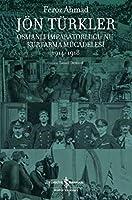 Jön Türkler - Osmanli Imparatorlugu'nu Kurtarma Mücadelesi 1914-1918