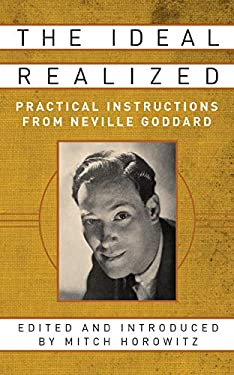 The Ideal Realized: Practical Instructions From Neville Goddard