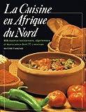 La cuisine en Afrique du Nord 444 recettes tunisiennes, algériennes et marocaines dont 33 couscous