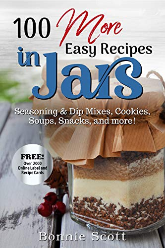 100 More Easy Recipes in Jars by [Bonnie Scott]