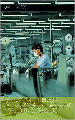 Evaluación de Riesgos Ocupacionales - Seguridad y Salud en el Trabajo (Spanish Edition)
