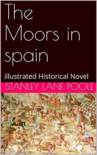 The Moors in spain: illustrated Historical Novel (English Edition)