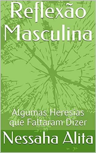 Reflexão Masculina: Algumas Heresias que Faltaram Dizer (Coletânea - O amor e suas armadilhas Livro 3)