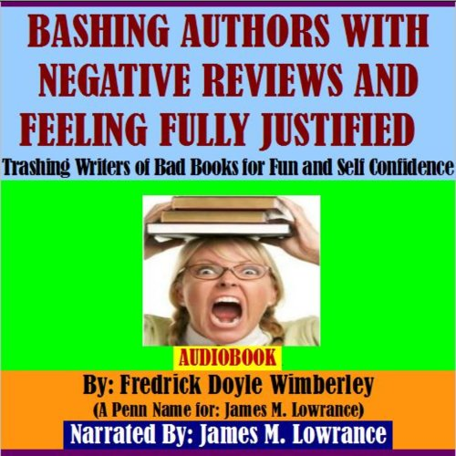 Bashing Authors with Negative Reviews and Feeling Fully Justified     Trashing Writers of Bad Books for Fun and Self Confidence              By:                                                                                                                                 Fredrick Doyle Wimberly                               Narrated by:                                                                                                                                 James M. Lowrance                      Length: 24 mins     Not rated yet     Overall 0.0