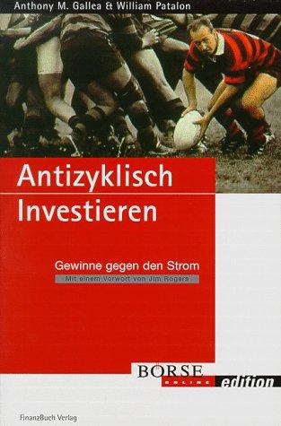 Antizyklisch Investieren. Gewinne gegen den Strom (Börse Online edition)