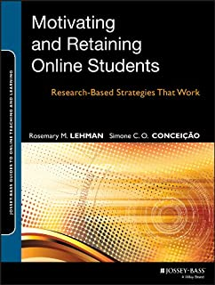 Motivating and Retaining Online Students: Research-Based Strategies That Work (Jossey-Bass Guides to Online Teaching and Learning)