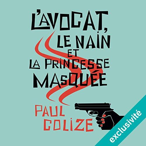 [LIVRE AUDIO] PAUL COLIZE - L'AVOCAT LE NAIN ET LA PRINCESSE MASQUÉE [2017] [MP3 64KBPS]