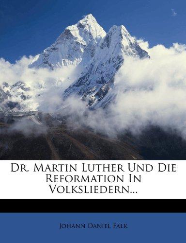 Dr. Martin Luther Und Die Reformation in Volksliedern...