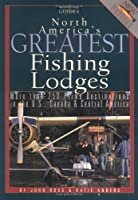 North America's Greatest Fishing Lodges: More Than 250 Prime Destinations in the U.S., Canada & Central Maerica (Willow Creek Guides)