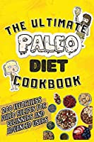 The Ultimate Paleo Diet Cookbook: 200 Effortless Paleo Recipes For Beginners And Advanced Users
