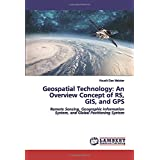 Geospatial Technology: An Overview Concept of RS, GIS, and GPS: Remote Sensing, Geographic Information System, and Global Positioning System