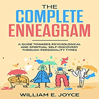 The Complete Enneagram: A Guide Towards Psychological and Spiritual Self-Discovery Through Personality Types                   By:                                                                                                                                 William E. Joyce                               Narrated by:                                                                                                                                 Matt Buzonas                      Length: 1 hr and 25 mins     Not rated yet     Overall 0.0