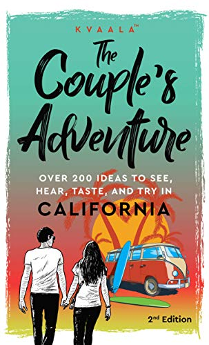 The Couple's Adventure – Over 200 Ideas to See, Hear, Taste, and Try in California: Make Memories That Will Last a Lifetime in the Great and Ever-changing State of California (English Edition)