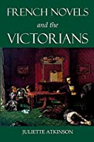 French Novels and the Victorians (British Academy Monographs)