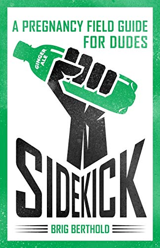 Sidekick: A Pregnancy Field Guide for Dudes