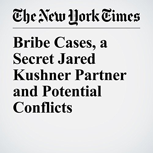 Bribe Cases, a Secret Jared Kushner Partner and Potential Conflicts copertina