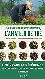 Le guide de dégustation de l'amateur de thé - Nouvelle édition: L'ouvrage de référence par les créateurs de Palais des thés