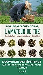 Le guide de dégustation de l'amateur de thé - Nouvelle édition - L'ouvrage de référence par les créateurs de Palais des thés de Christine Barbaste