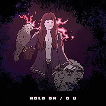 Hold On / O U