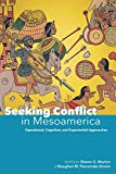 Seeking Conflict in Mesoamerica: Operational, Cognitive, and Experiential Approaches