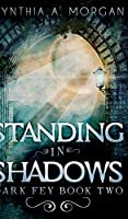Standing in Shadows (Dark Fey Book 2)