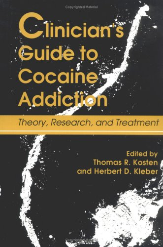 Clinician's Guide to Cocaine Addiction: Theory, Research, and Treatment: Theory Research & Treatment (Guilford Substance Abuse Series)