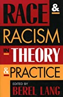 Race and Racism in Theory and Practice