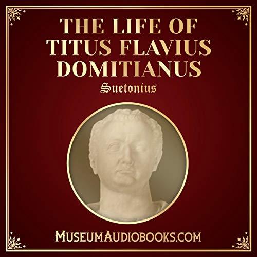 The Life of Titus Flavius Domitianus                   Autor:                                                                                                                                 Suetonius,                                                                                        Thomas Forester - translator                               Sprecher:                                                                                                                                 Andrea Giordani                      Spieldauer: 28 Min.     Noch nicht bewertet     Gesamt 0,0
