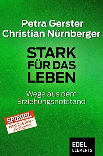Stark für das Leben: Wege aus dem Erziehungsnotstand (German Edition)