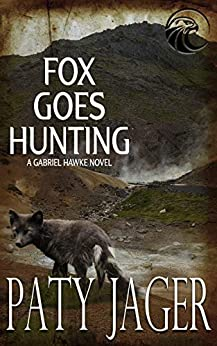 Fox Goes Hunting: Gabriel Hawke Novel by [Paty Jager]