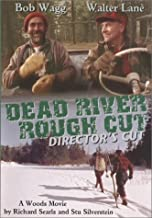 Dead River Rough Cut Director's Cut