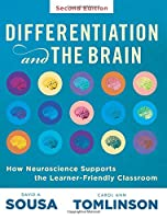 Differentiation and the Brain: How Neuroscience Supports the Learner-Friendly Classroom; Use Brain-Based Learning and Neuroeducation to Differentiate Instruction