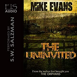 The Uninvited                   By:                                                                                                                                 Mike Evans                               Narrated by:                                                                                                                                 S.W. Salzman                      Length: 4 hrs and 53 mins     63 ratings     Overall 3.6
