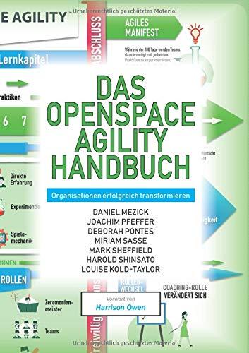 Das OpenSpace Agility Handbuch: Organisationen erfolgreich transformieren: gemeinsam, freiwillig, transparent