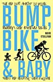 Bump, Bike & Baby: Mummy's Gone Adventure Racing