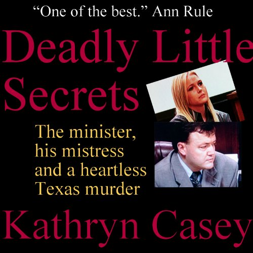 Deadly Little Secrets     The Minister, His Mistress, and a Heartless Texas Murder              By:                                                                                                                                 Kathryn Casey                               Narrated by:                                                                                                                                 Gillian Vance                      Length: 13 hrs and 22 mins     198 ratings     Overall 4.4