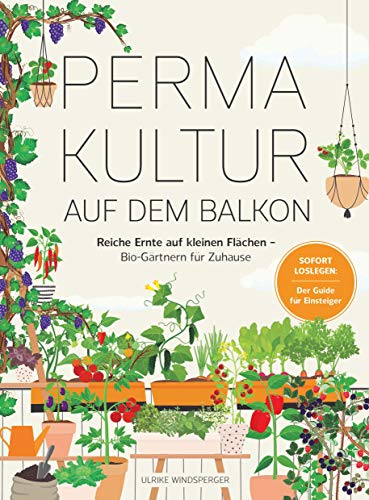 Permakultur auf dem Balkon: Reiche Ernte auf kleinen Flächen – Bio-Gärtnern für zuhause. Sofort Loslegen: Der Guide für Einsteiger
