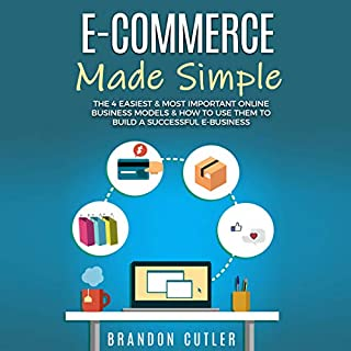 E-Commerce Made Simple     The 4 Easiest & Most Important Online Business Models & How to Use Them to Build a Successful e-Business              By:                                                                                                                                 Brandon Cutler                               Narrated by:                                                                                                                                 Shamaan Casey                      Length: 3 hrs and 42 mins     2 ratings     Overall 1.5
