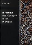 La céramique dans l'architecture en Iran au XVe siècle - Les arts qarâ quyûnlûs et âq quyûnlûs