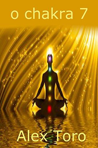o chakra 7: Iniciantes guia para a aprendizagem e equilibrar os chakras (Portuguese Edition)