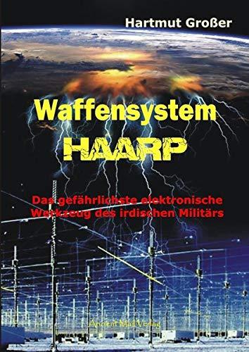 Waffensystem HAARP: Das gefährlichste elektronische Werkzeug des irdischen Militärs