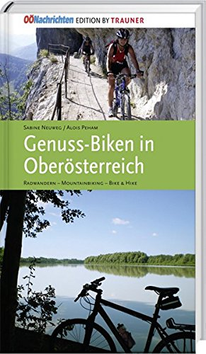 Genuss-Biken in Oberösterreich: Radwandern - Mountainbiking - Bike & Hike